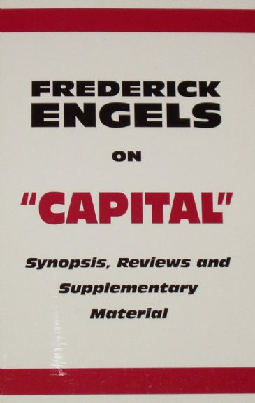 Frederick Engels on Capital, Synopsis, Reviews and Supplementary Material